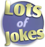 Lots of Jokes - Enjoy our massive searchable collection of dirty jokes, clean jokes and funny pictures!